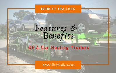 Features And Benefits Of A Car Hauling Trailers